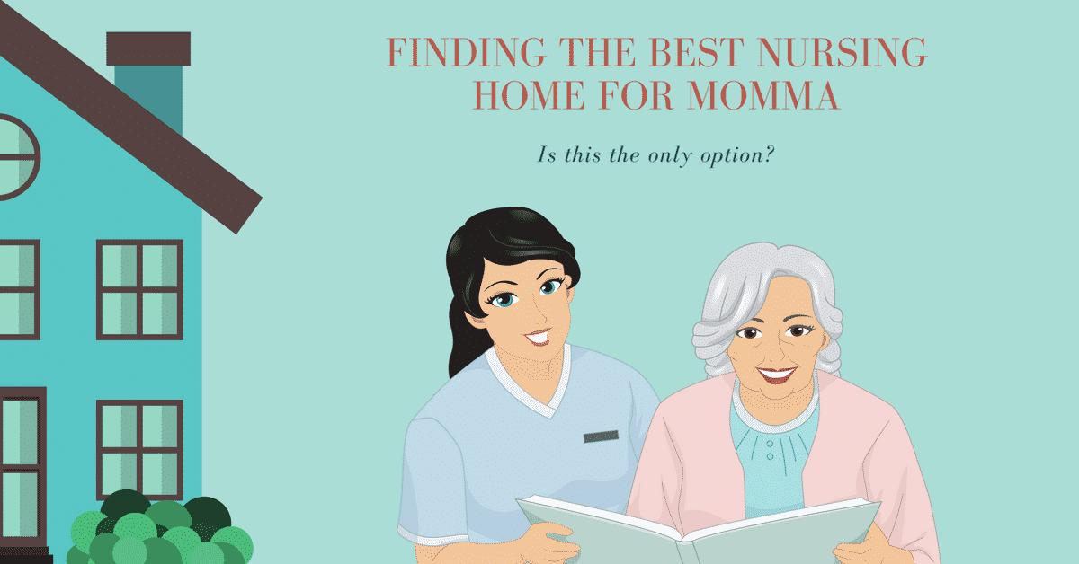 Finding The Best Nursing Home For Momma